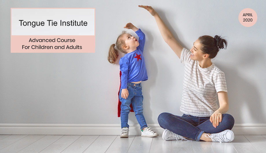 Tongue Tie Institute – Children and Adults Advanced Course – April 2020 (6 hrs CPD)