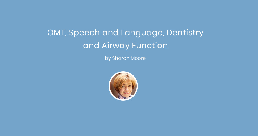OMT, Speech and Language, Dentistry and Airway Function – by Sharon Moore